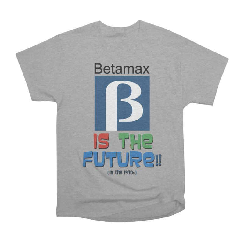 Betamax is the future!! (in the 70s) Men's Heavyweight T-Shirt by mrdelman's Artist Shop