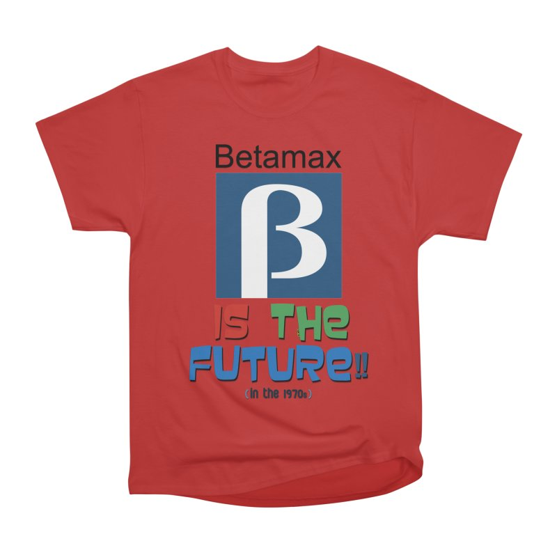 Betamax is the future!! (in the 70s) Women's Classic Unisex T-Shirt by mrdelman's Artist Shop