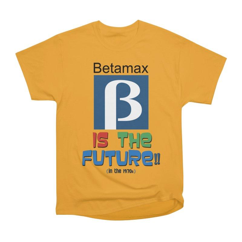 Betamax is the future!! (in the 70s) Women's Heavyweight Unisex T-Shirt by mrdelman's Artist Shop