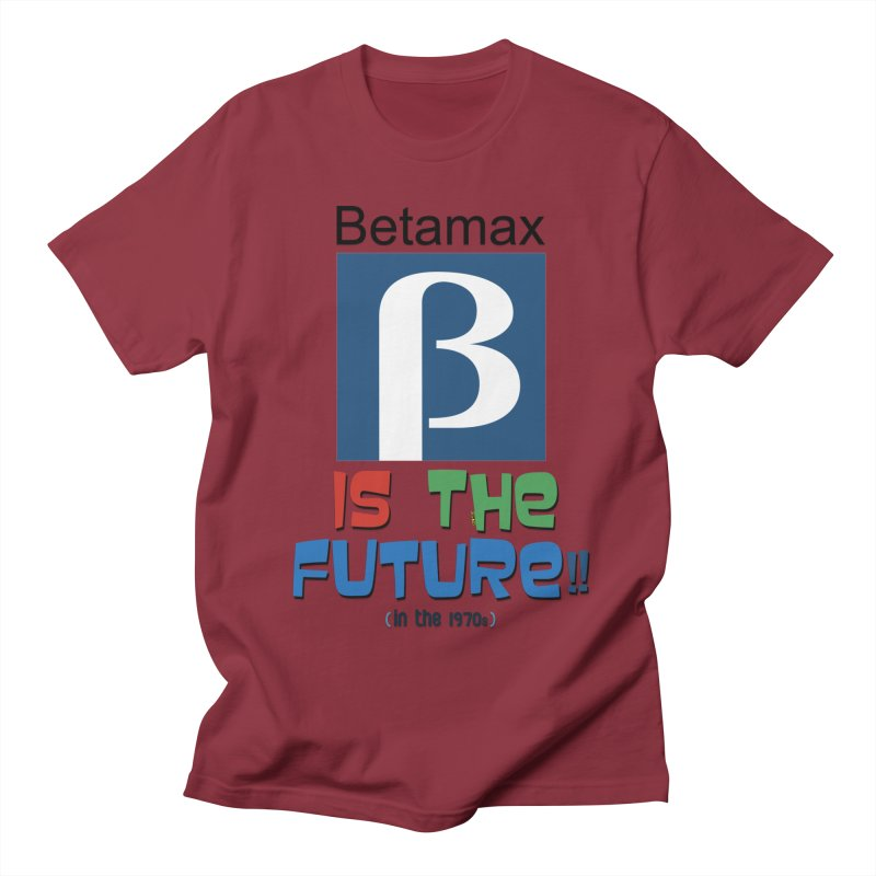 Betamax is the future!! (in the 70s) Women's Regular Unisex T-Shirt by mrdelman's Artist Shop