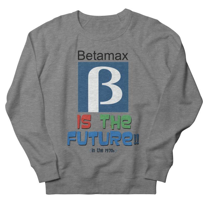 Betamax is the future!! (in the 70s) Women's Sweatshirt by mrdelman's Artist Shop