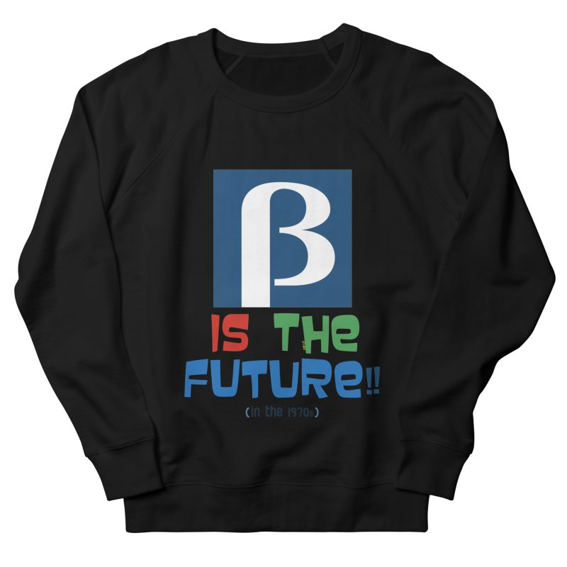 Betamax is the future!! (in the 70s) Women's French Terry Sweatshirt by mrdelman's Artist Shop