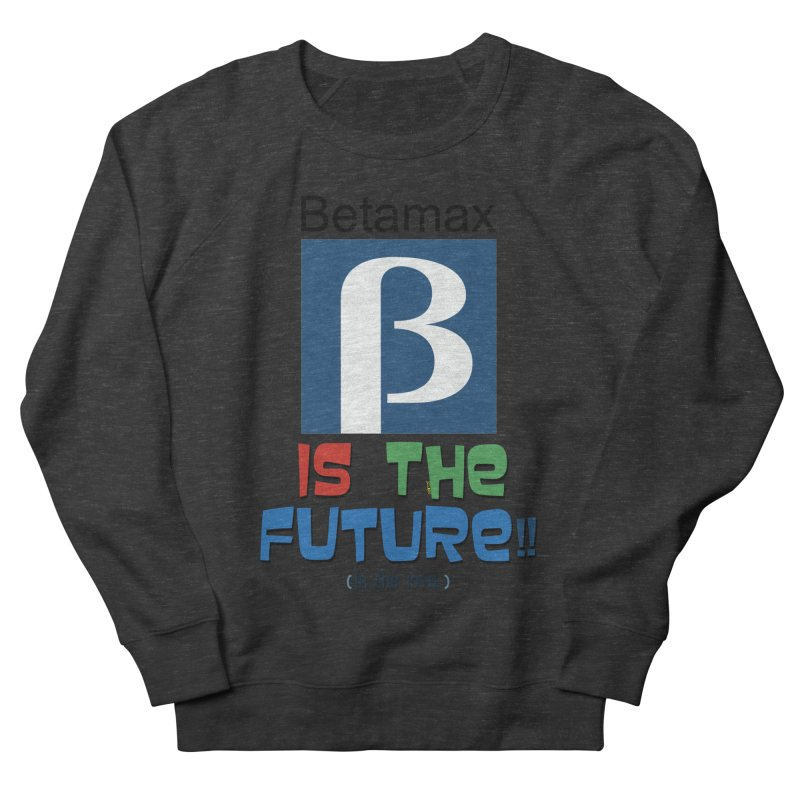 Betamax is the future!! (in the 70s) Men's Sweatshirt by mrdelman's Artist Shop