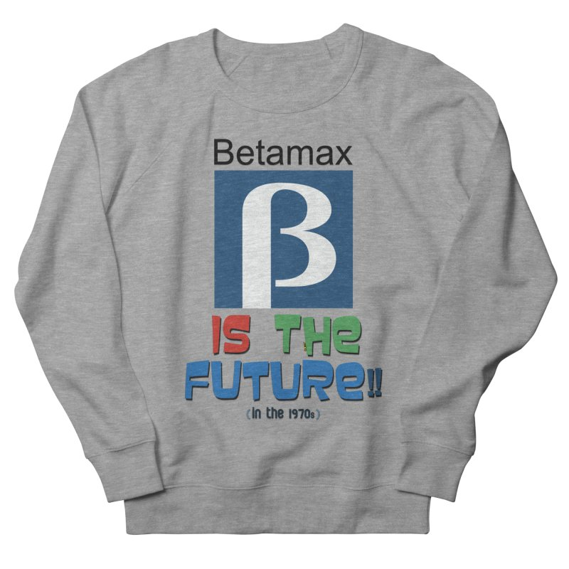 Betamax is the future!! (in the 70s) Men's French Terry Sweatshirt by mrdelman's Artist Shop