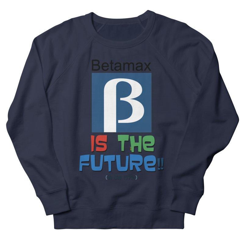 Betamax is the future!! (in the 70s) Men's Sweatshirt by mrdelman's Artist Shop