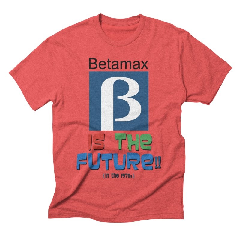 Betamax is the future!! (in the 70s) Men's Triblend T-Shirt by mrdelman's Artist Shop