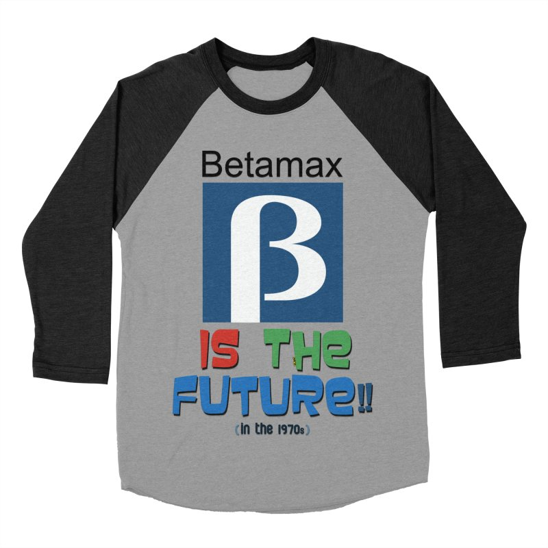 Betamax is the future!! (in the 70s) Women's Baseball Triblend Longsleeve T-Shirt by mrdelman's Artist Shop