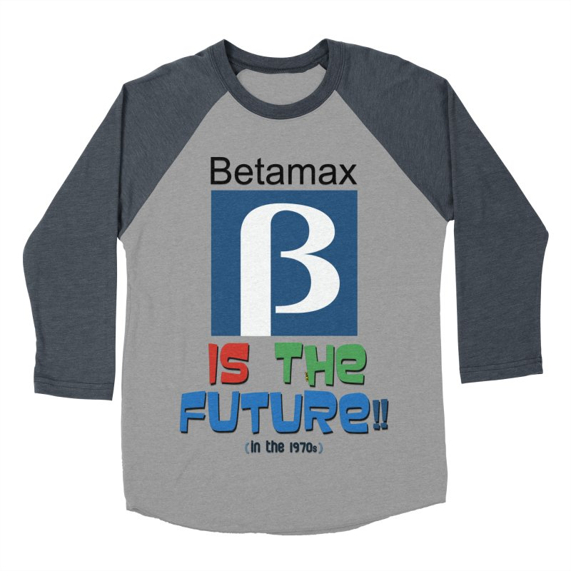 Betamax is the future!! (in the 70s) Women's Baseball Triblend T-Shirt by mrdelman's Artist Shop