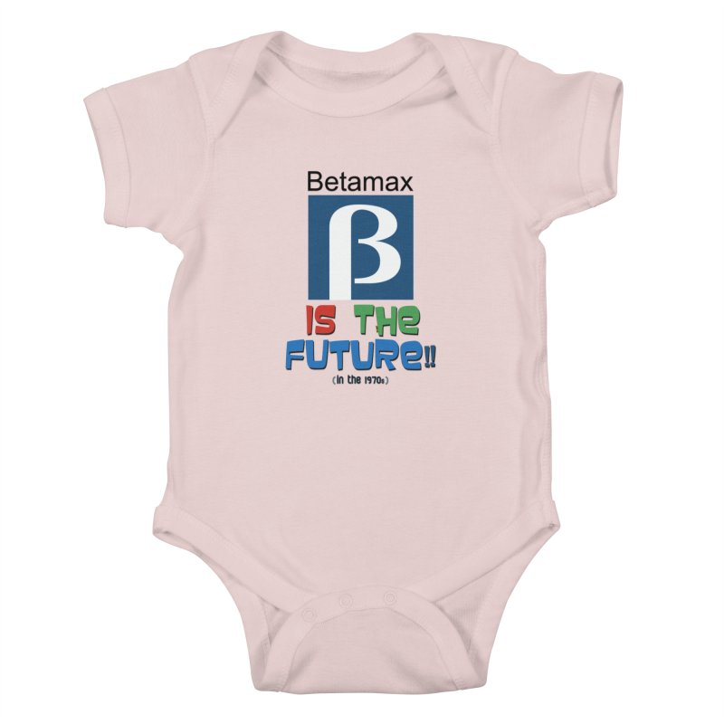 Betamax is the future!! (in the 70s) Kids Baby Bodysuit by mrdelman's Artist Shop