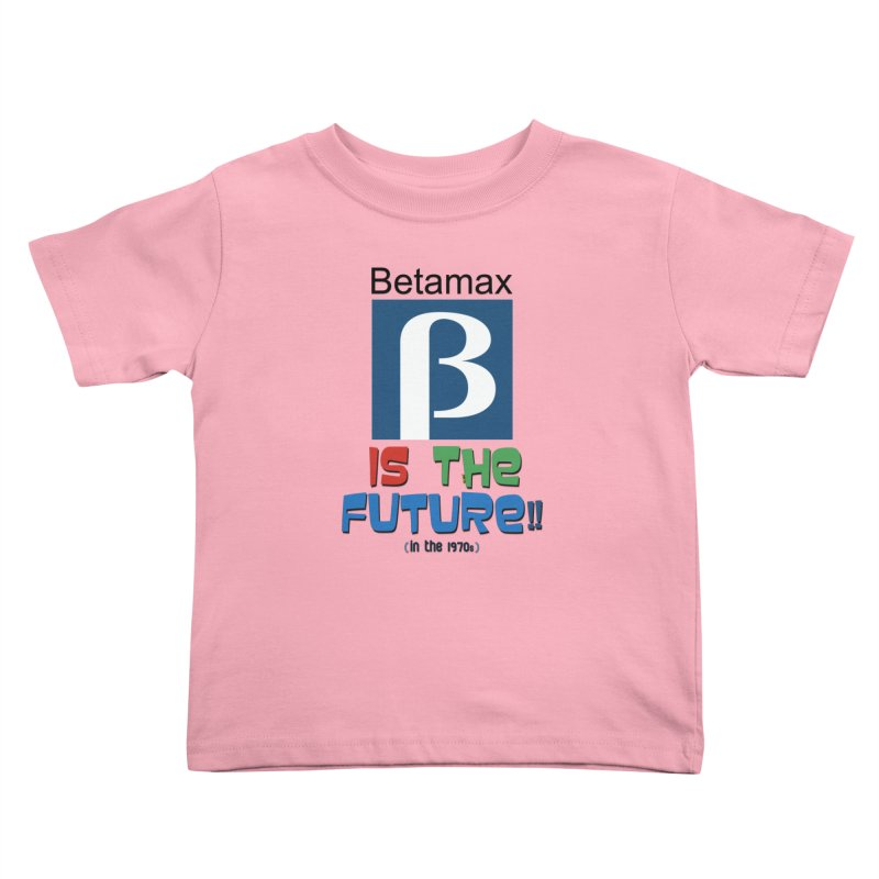 Betamax is the future!! (in the 70s) Kids Toddler T-Shirt by mrdelman's Artist Shop