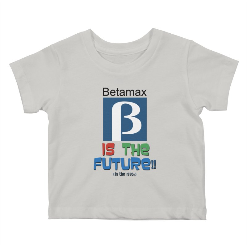 Betamax is the future!! (in the 70s) Kids Baby T-Shirt by mrdelman's Artist Shop