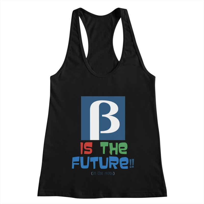 Betamax is the future!! (in the 70s) Women's Racerback Tank by mrdelman's Artist Shop