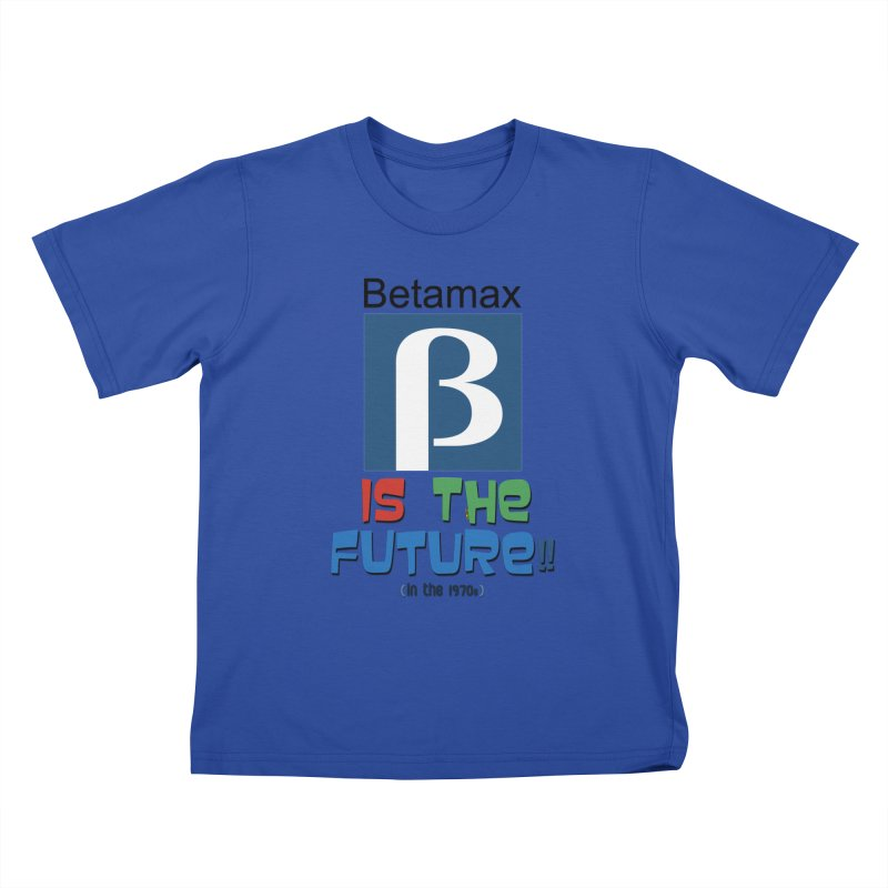 Betamax is the future!! (in the 70s) Kids T-Shirt by mrdelman's Artist Shop
