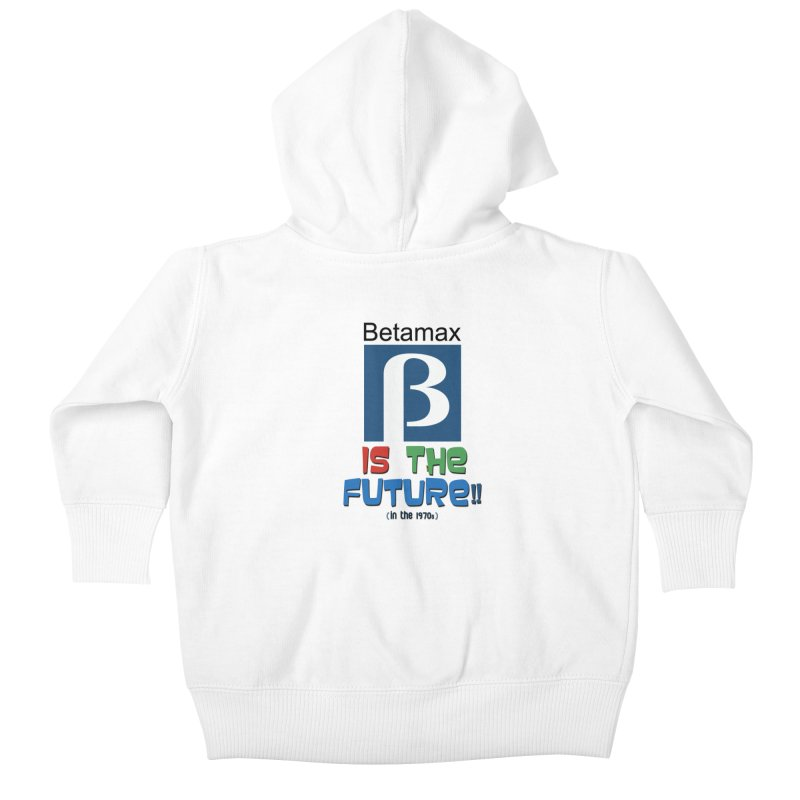 Betamax is the future!! (in the 70s) Kids Baby Zip-Up Hoody by mrdelman's Artist Shop