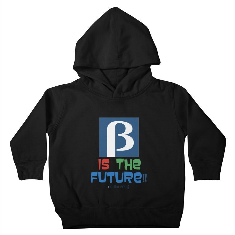 Betamax is the future!! (in the 70s) Kids Toddler Pullover Hoody by mrdelman's Artist Shop