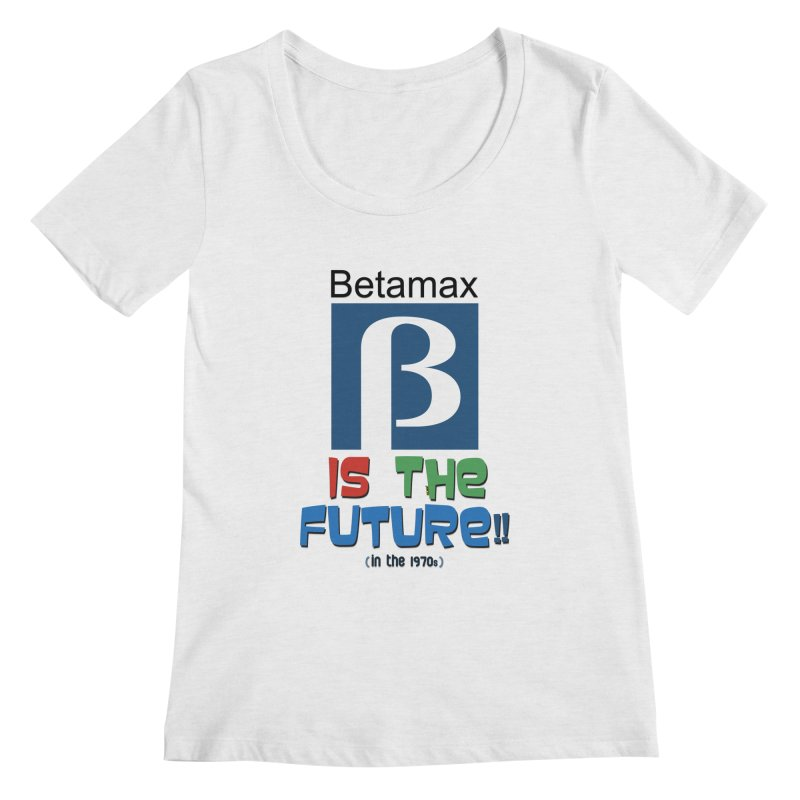 Betamax is the future!! (in the 70s) Women's Regular Scoop Neck by mrdelman's Artist Shop