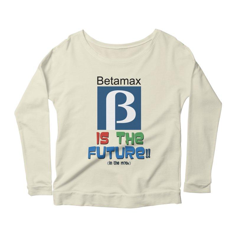 Betamax is the future!! (in the 70s) Women's Scoop Neck Longsleeve T-Shirt by mrdelman's Artist Shop