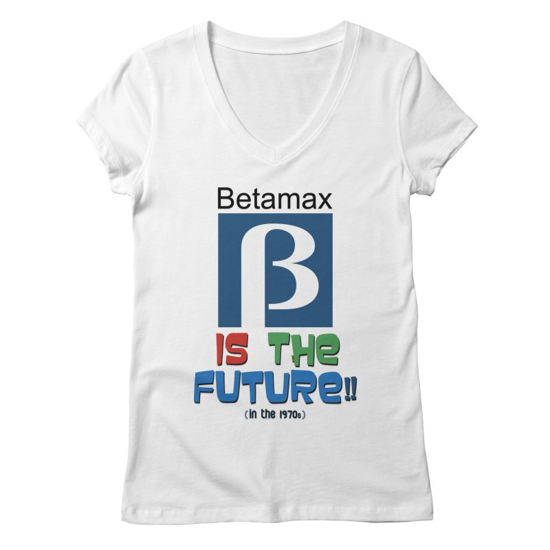 Betamax is the future!! (in the 70s) Women's Regular V-Neck by mrdelman's Artist Shop
