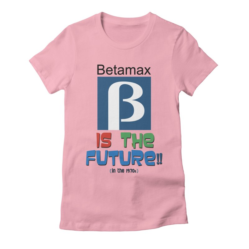 Betamax is the future!! (in the 70s) Women's Fitted T-Shirt by mrdelman's Artist Shop