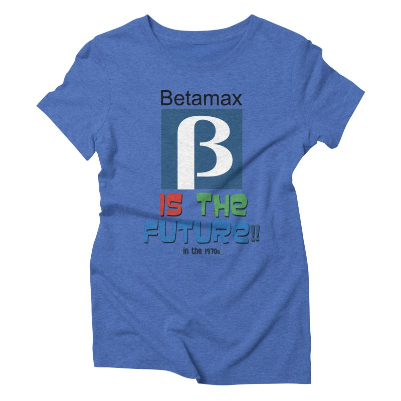 Betamax is the future!! (in the 70s) Women's Triblend T-Shirt by mrdelman's Artist Shop