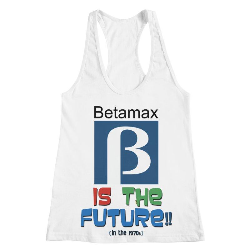 Betamax is the future!! (in the 70s) Women's Racerback Tank by mrdelman's Artist Shop