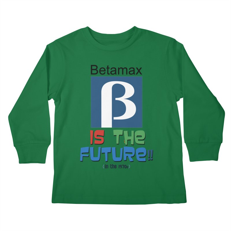 Betamax is the future!! (in the 70s) Kids Longsleeve T-Shirt by mrdelman's Artist Shop