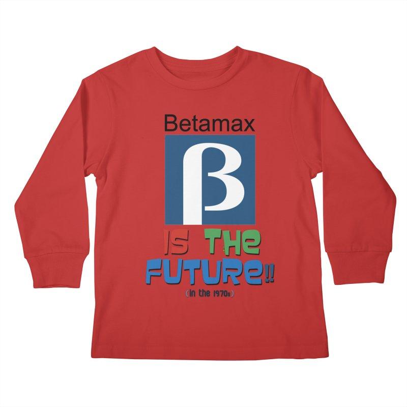 Betamax is the future!! (in the 70s) Kids Longsleeve T-Shirt by mrdelman's Artist Shop