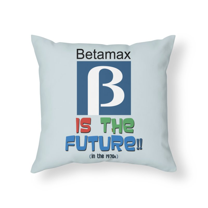Betamax is the future!! (in the 70s) Home Throw Pillow by mrdelman's Artist Shop