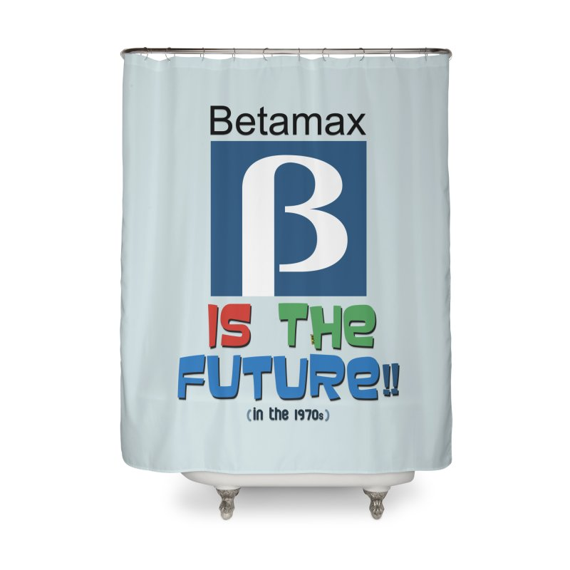 Betamax is the future!! (in the 70s) Home Shower Curtain by mrdelman's Artist Shop