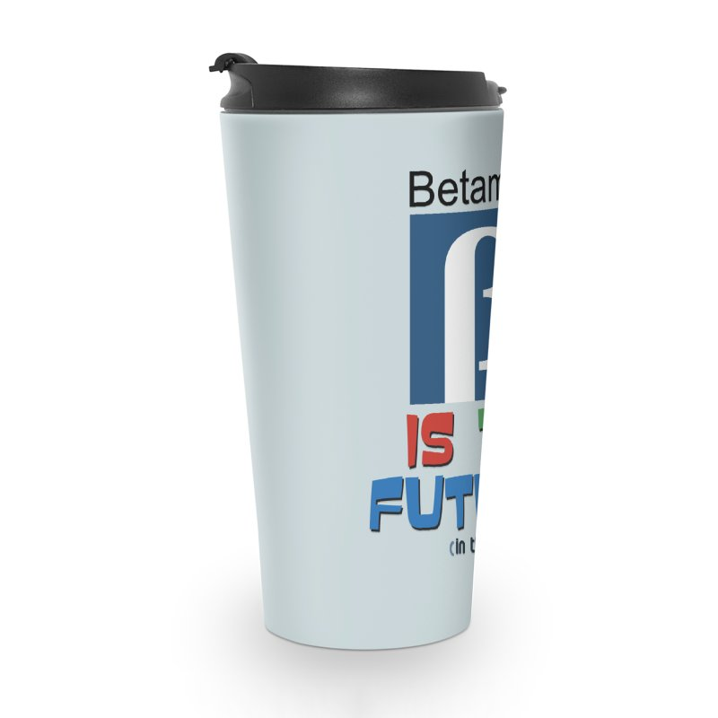 Betamax is the future!! (in the 70s) Accessories Travel Mug by mrdelman's Artist Shop