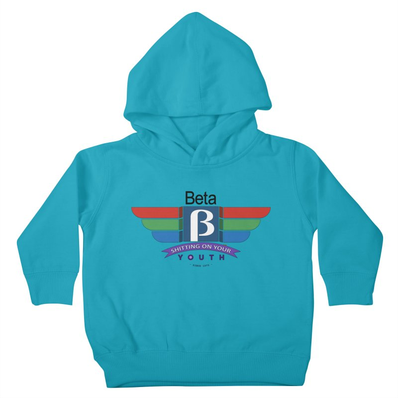 Beta, shitting on your youth since 1975 Kids Toddler Pullover Hoody by mrdelman's Artist Shop