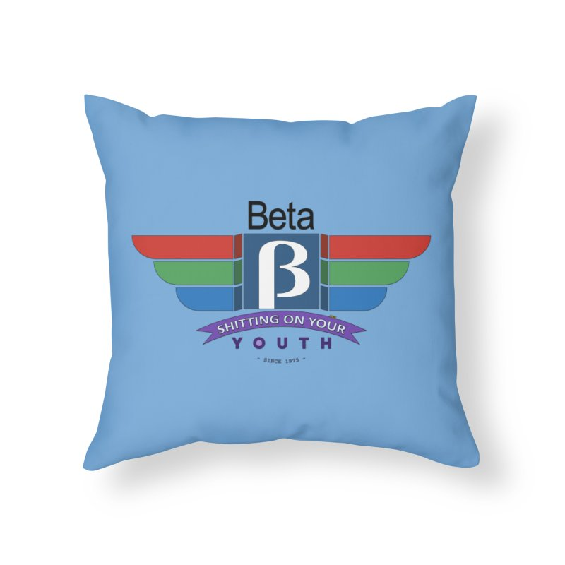 Beta, shitting on your youth since 1975 Home Throw Pillow by mrdelman's Artist Shop