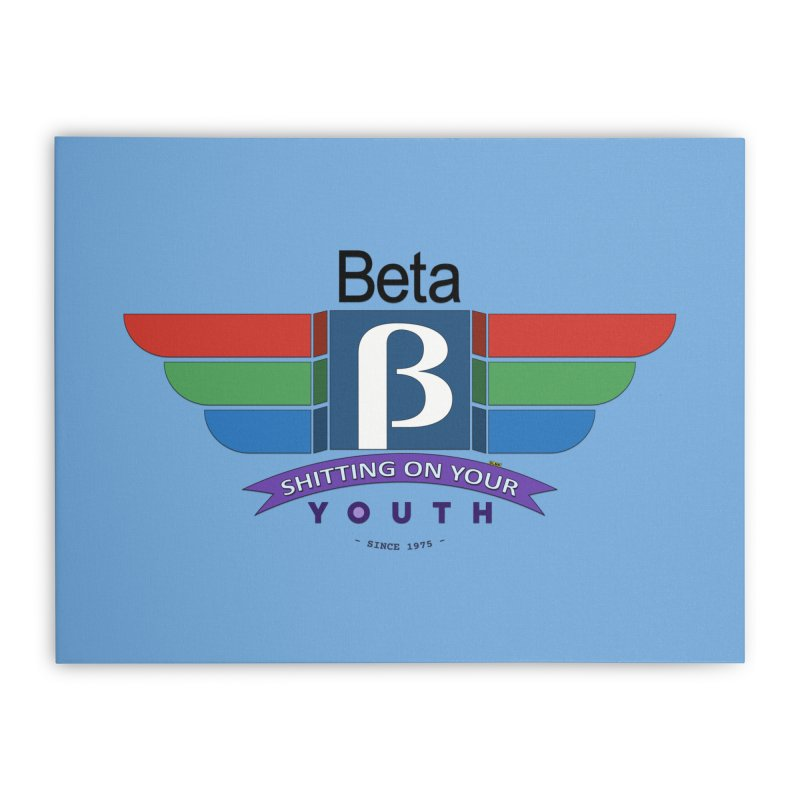 Beta, shitting on your youth since 1975 Home Stretched Canvas by mrdelman's Artist Shop