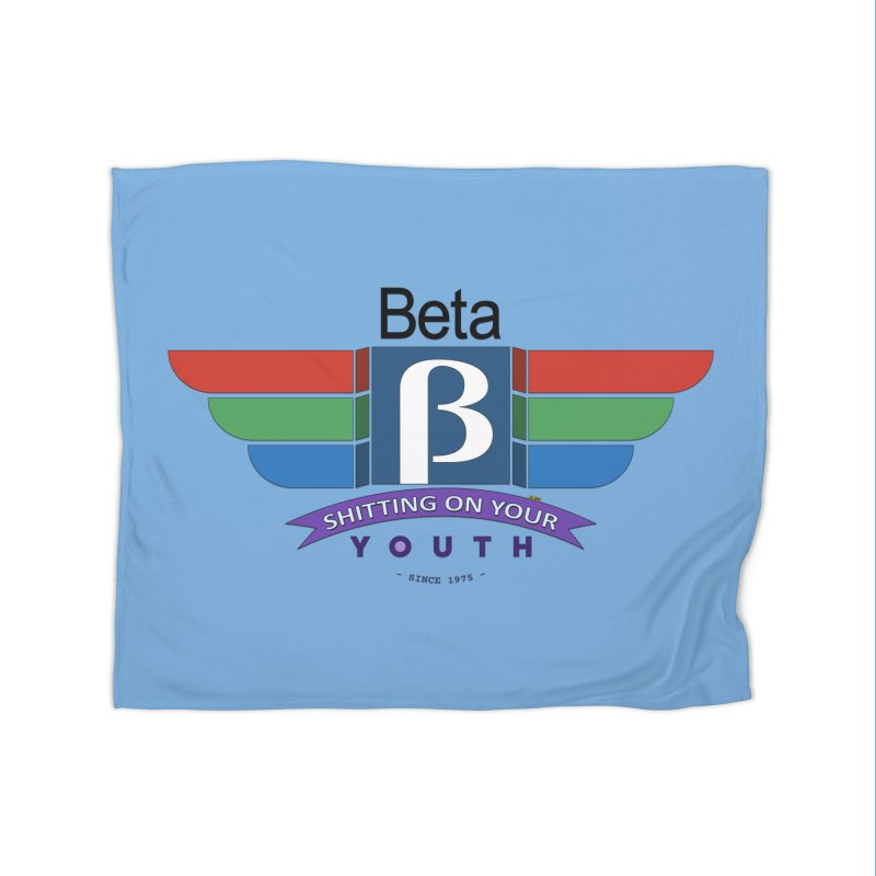 Beta, shitting on your youth since 1975 Home Fleece Blanket Blanket by mrdelman's Artist Shop