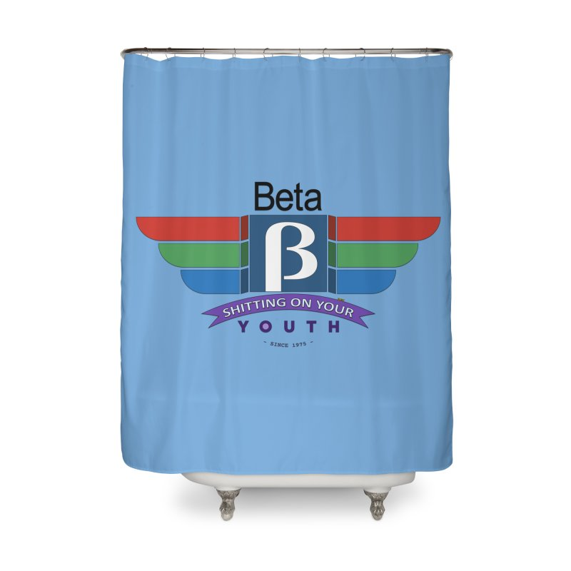 Beta, shitting on your youth since 1975 Home Shower Curtain by mrdelman's Artist Shop