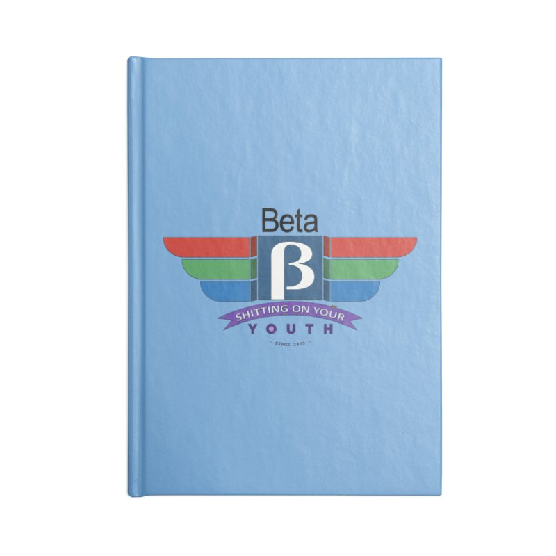 Beta, shitting on your youth since 1975 Accessories Blank Journal Notebook by mrdelman's Artist Shop