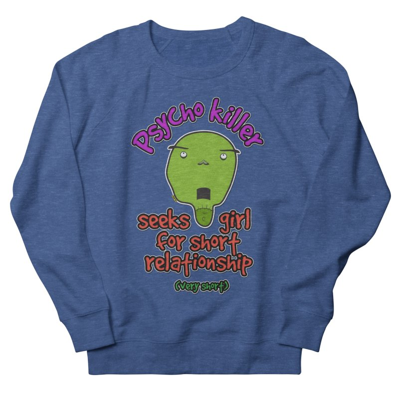 Psycho killer looking for love Women's Sweatshirt by mrdelman's Artist Shop