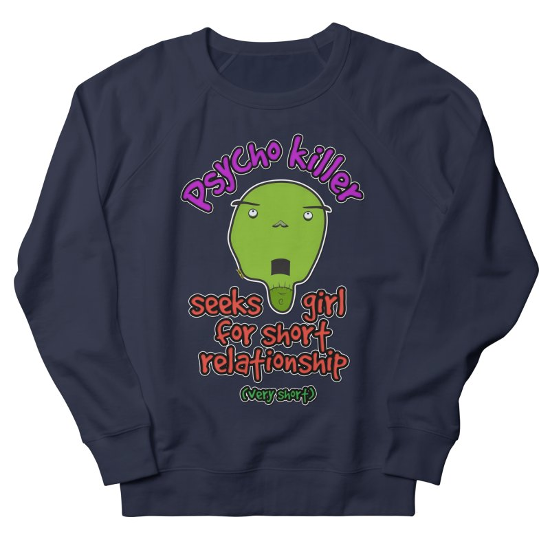 Psycho killer looking for love Men's French Terry Sweatshirt by mrdelman's Artist Shop