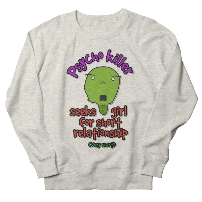Psycho killer looking for love Men's French Terry Sweatshirt by mrdelman's Artist Shop