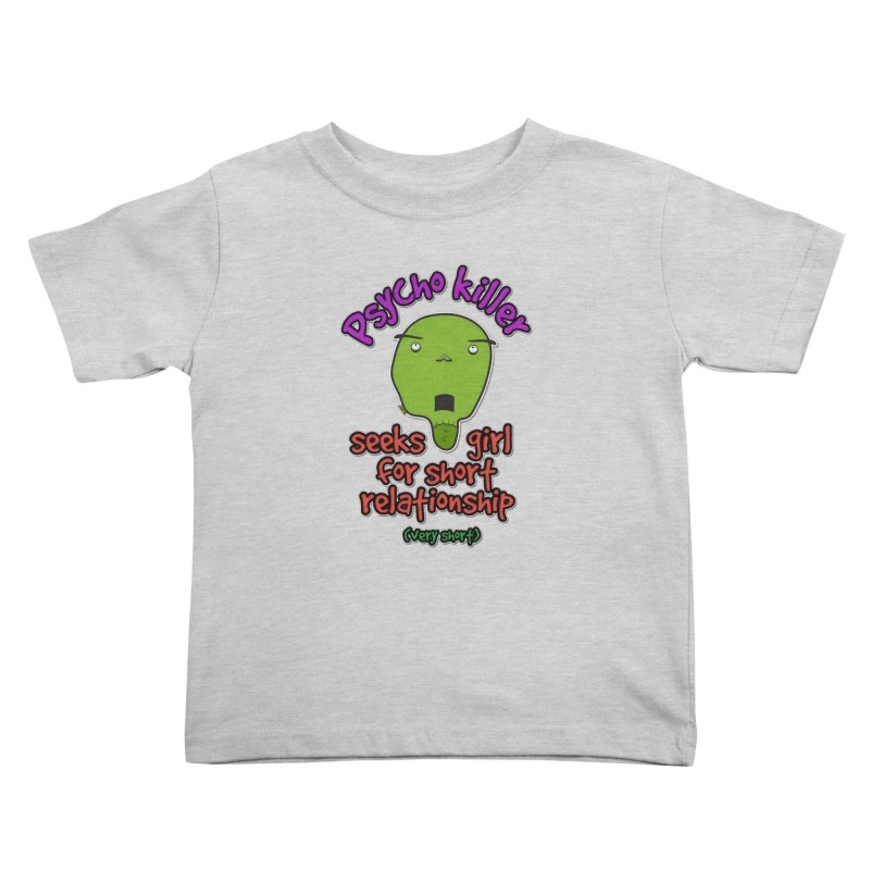 Psycho killer looking for love Kids Toddler T-Shirt by mrdelman's Artist Shop