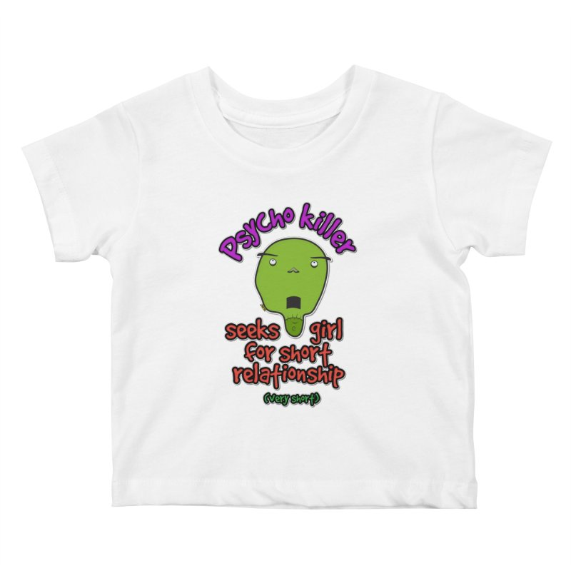 Psycho killer looking for love Kids Baby T-Shirt by mrdelman's Artist Shop