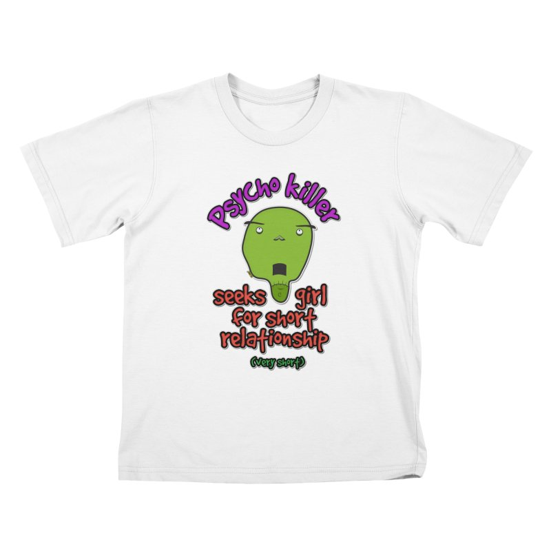Psycho killer looking for love Kids T-Shirt by mrdelman's Artist Shop