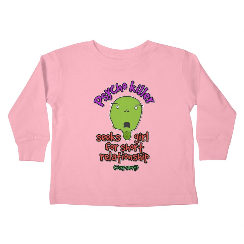 Psycho killer looking for love Kids Toddler Longsleeve T-Shirt by mrdelman's Artist Shop