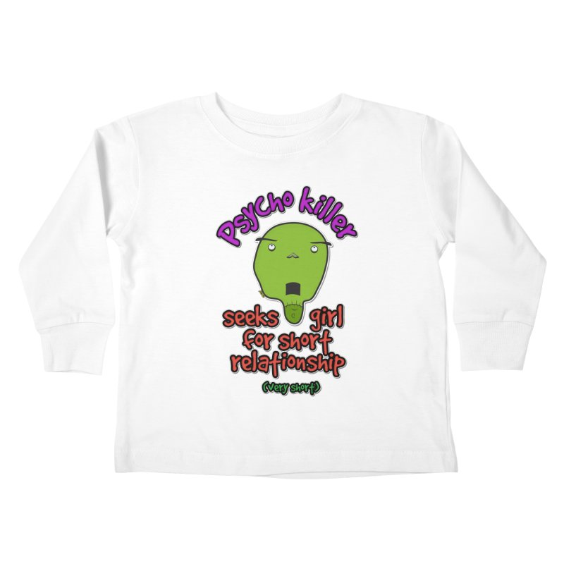 Psycho killer looking for love Kids Toddler Longsleeve T-Shirt by mrdelman's Artist Shop