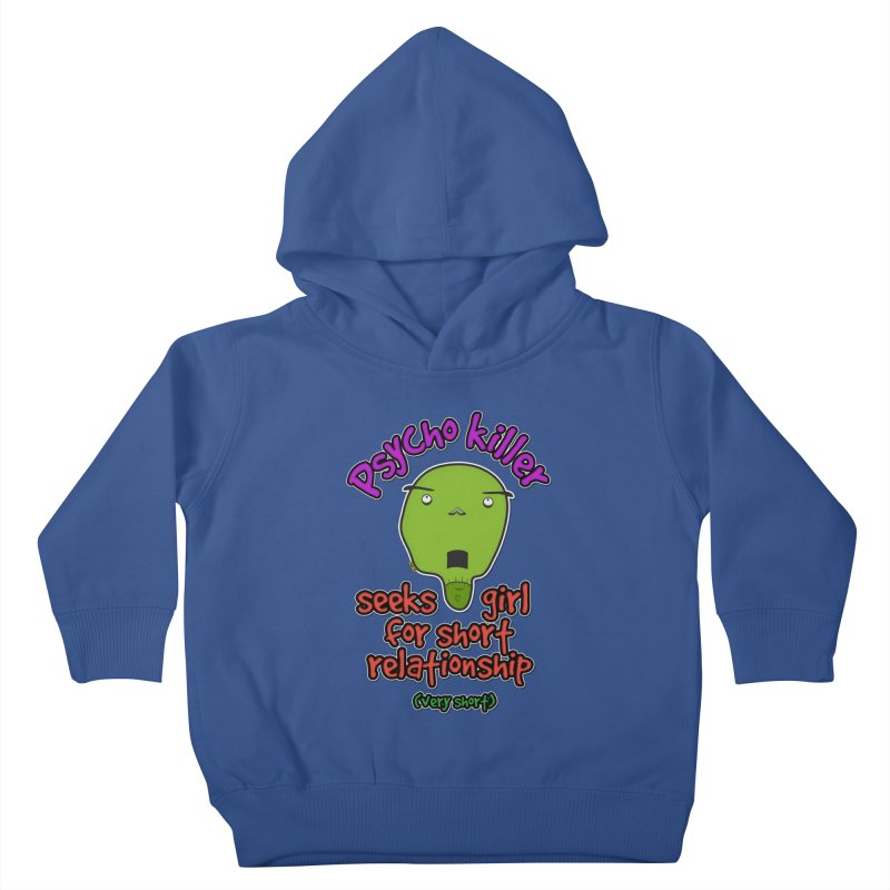 Psycho killer looking for love Kids Toddler Pullover Hoody by mrdelman's Artist Shop