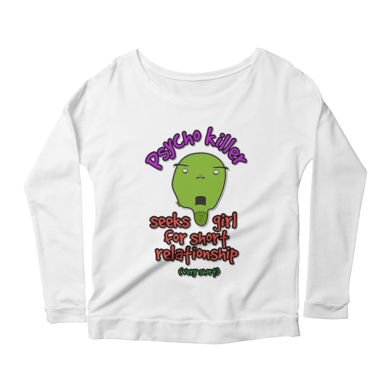 Psycho killer looking for love Women's Scoop Neck Longsleeve T-Shirt by mrdelman's Artist Shop