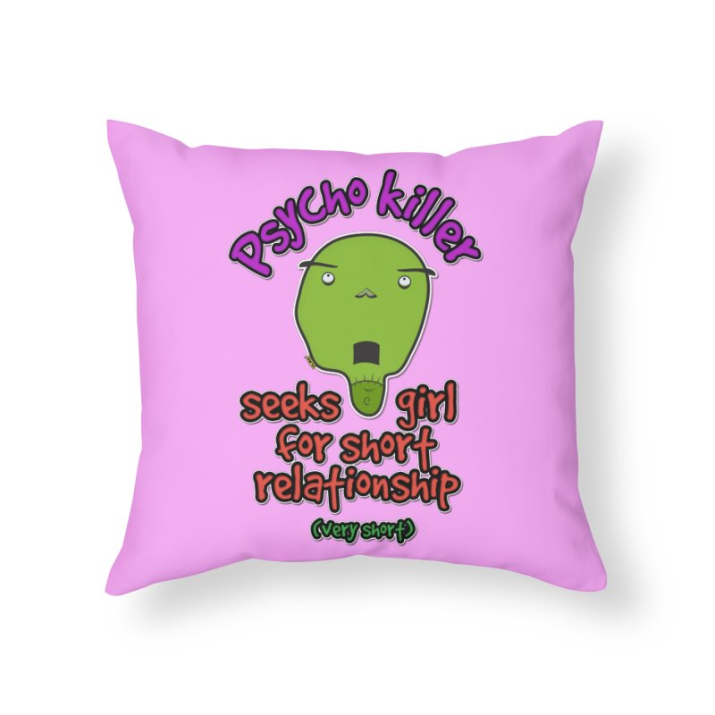 Psycho killer looking for love Home Throw Pillow by mrdelman's Artist Shop