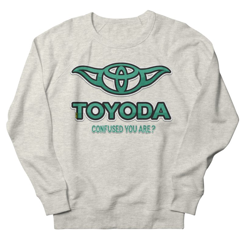 TOYODA ... Confused you are? Women's French Terry Sweatshirt by mrdelman's Artist Shop