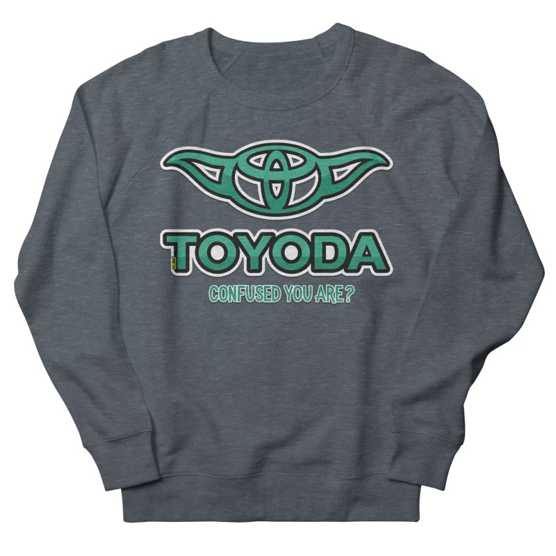 TOYODA ... Confused you are? Men's French Terry Sweatshirt by mrdelman's Artist Shop