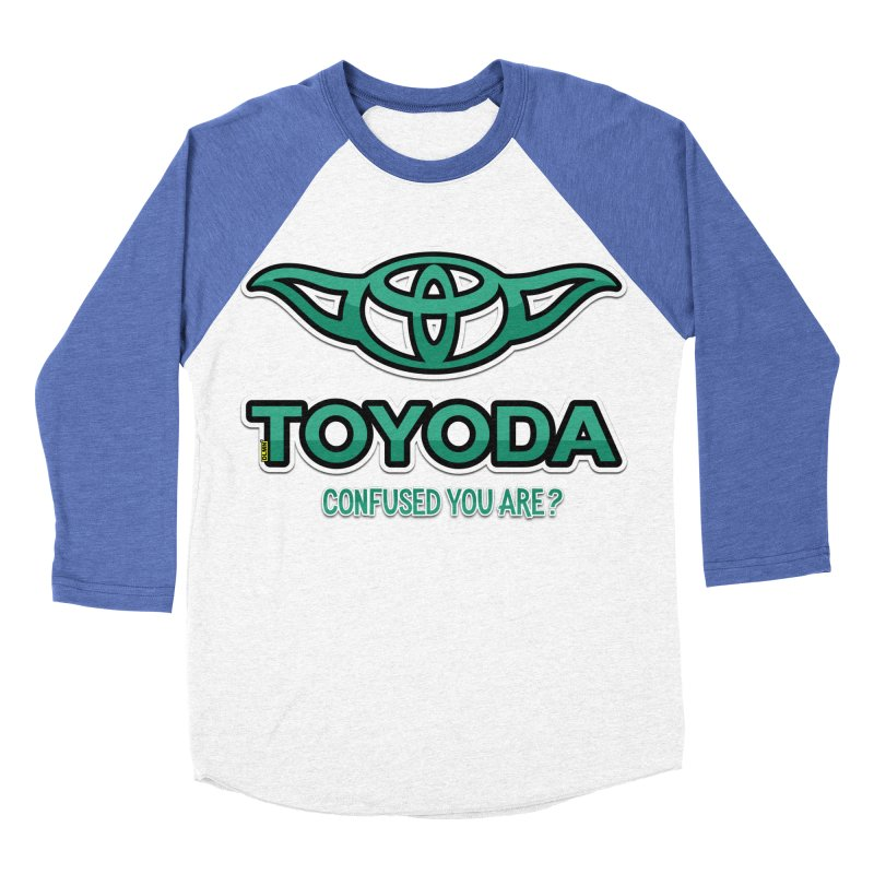 TOYODA ... Confused you are? Women's Baseball Triblend T-Shirt by mrdelman's Artist Shop